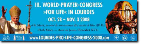 AUDIO - VORTRÄGE\Lebensschutz\HLI\III. World Prayer-Congress >FOR LIFE< in Lourdes 2008
